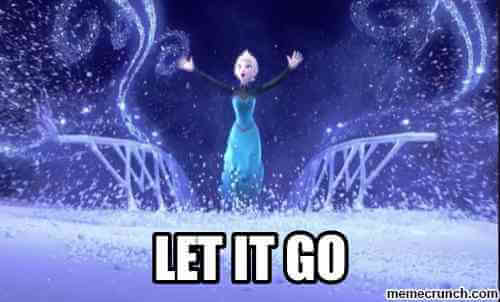 Elsa from frozen encourages you to let it go.